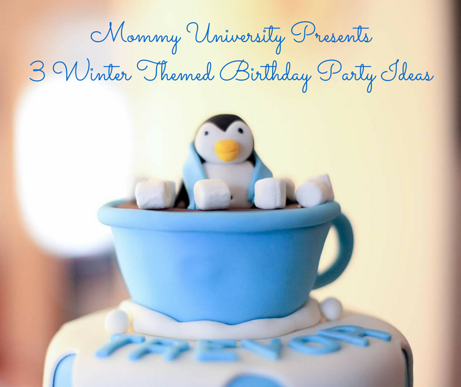 3 Winter Themed Birthday Party Ideas Mommy University