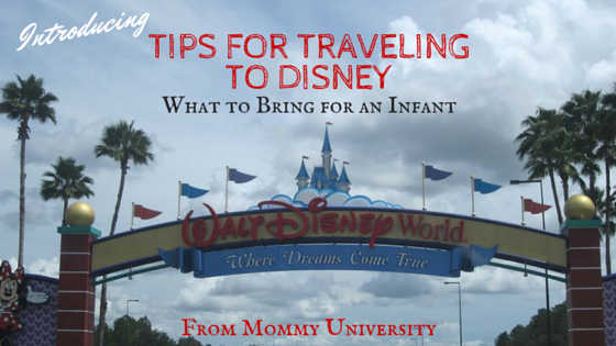 Tips for Traveling to Disney Part 1 what to bring for an infant-2