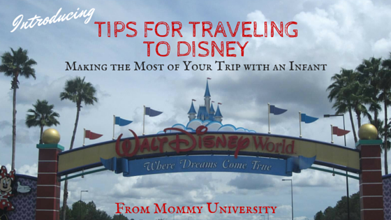 Tips for Traveling to Disney Making the Most of Your Trip with an Infant
