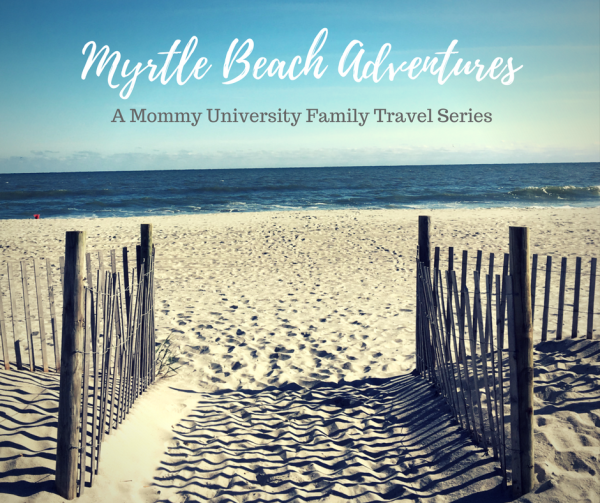 Myrtle Beach Adventures : A Mommy University Family Travel Series