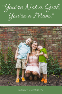 You're Not a Girl, You're a Mom